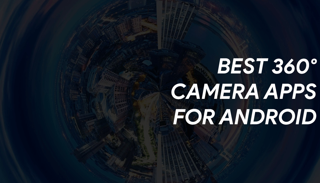Best 360 Degree Camera Apps for Android